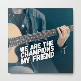 We Are The Champions Metal Print