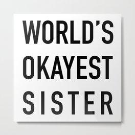 World's Okayest Sister Metal Print