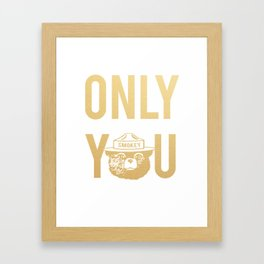 Smokey the Bear says ONLY YOU Framed Art Print