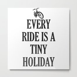 Every Ride Is A Tiny Holiday Metal Print