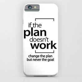 If The Plan Doesn't Work Change The Plan Not Goal iPhone Case