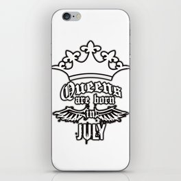 QUEENS ARE BORN IN JULY iPhone Skin