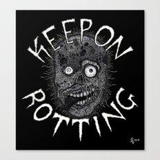 Keep On Rotting Canvas Print