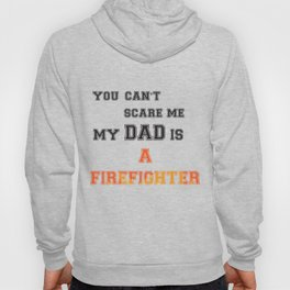 You can t scare me my dad is a firefighter Hoody
