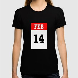 VALENTINES DAY 14 FEB - A SUBTLE REMINDER - A DATE TO BE REMEMBERED! T-shirt