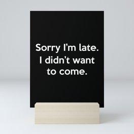 Sorry I'm late I didn't want to come Mini Art Print