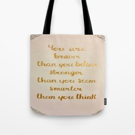 You Are Braver Than You Believe Tote Bag