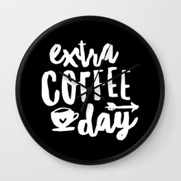 Extra Coffee Day hand lettered typography design in black and white kitchen wall decor Wall Clock
