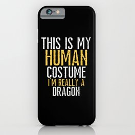 My human Costume, im a dragon shirt iPhone Case