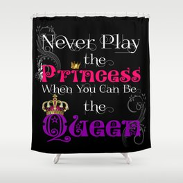Never Play the Princess (Black) Shower Curtain
