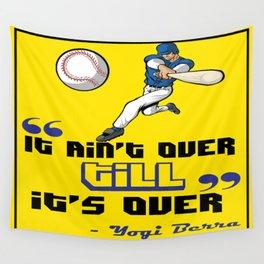 It ain't over till it's over. - Yogi Berra Wall Tapestry