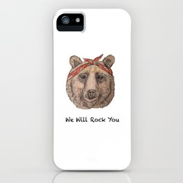 Bear WE WILL ROCK YOU iPhone Case