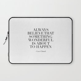Fashion Print,Fashion Quote,Always Believe That Something Wonderful Is About To Happen,Quote Laptop Sleeve
