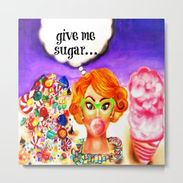 Give Me Sugar Metal Print