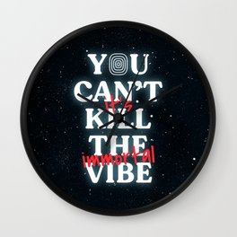 You Can't Kill The Vibe, It's Immortal Wall Clock