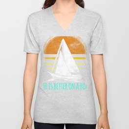 Life  Better on a Boat Sailing Sailboat Unisex V-Neck