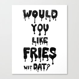 Would You Like Fries wit Dat? Canvas Print