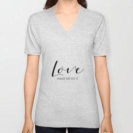 Love Made Me Do It,Love Quote,Love Art,Love Gift,Hand Lettering,Boyfriend Gift,Family Sign,Lovely Wo Unisex V-Neck