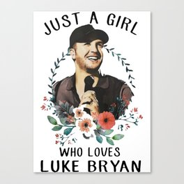 Just a girl who loves Luke Bryan Canvas Print