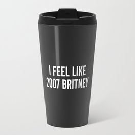 2007 Britney Funny Quote Travel Mug