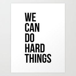 We Can Do Hard Things Art Print