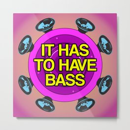 It has to have bass Metal Print