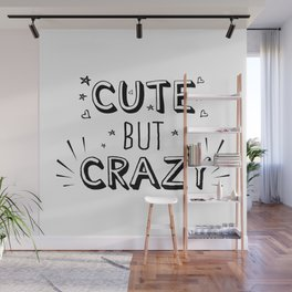 Cute but crazy - funny humor sayings typography illustration Wall Mural