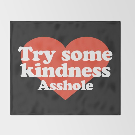 Try Some Kindness Funny Offensive Quote by envyart