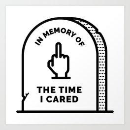 R.I.P. The Time I Cared Art Print