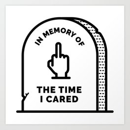 R.I.P. The Time I Cared Art Print