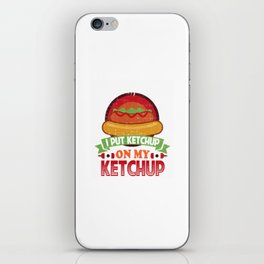 I Put Ketchup On My Ketchup Funny Food Condiment iPhone Skin