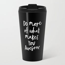 Do More of What Makes You Awesome black-white monochrome typography poster design home wall decor Travel Mug