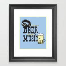 I Listen to Beer and Drink Music Framed Art Print