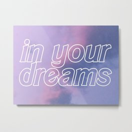 in your dreams white outline Metal Print