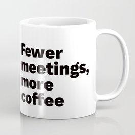 Fewer meetings, more coffee Coffee Mug