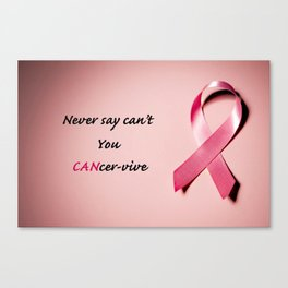 Never say you can't, you can-cer-vive Canvas Print