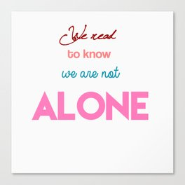 We Read To Know We Are Not Alone Canvas Print