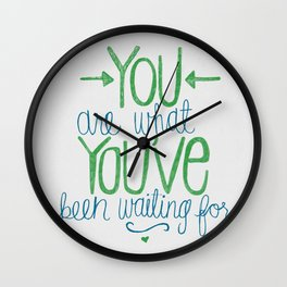 You Are What You've Been Waiting For Wall Clock
