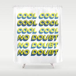 COOL COOL COOL NO DOUBT NO DOUBT NO DOUBT Shower Curtain