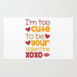 Im too cute to be your Valentine xoxo shirt Rug