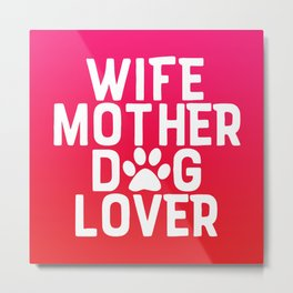 Wife Mother Dog Lover Metal Print