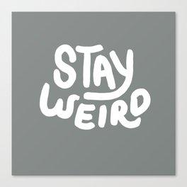 Stay Weird Metal Grey Canvas Print