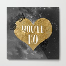 You'll Do Conversation Heart gold Metal Print