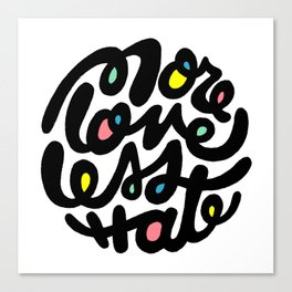 More Love Less Hate Canvas Print