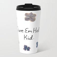Give Em Hell, Kid Metal Travel Mug