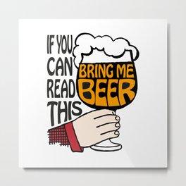 If You Can Read This Bring Me Beer | Beer Drinkers | Beer Lovers | Metal Print
