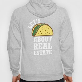 Lets Taco About Real Estate I Funny Realtor graphic Gift Hoody