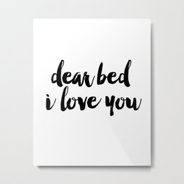 Dear Bed I Love You, Bedroom Print, Funny Bedroom Art Metal Print