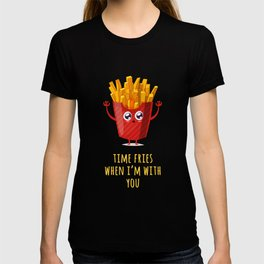 Time Fries When I'm With You T-shirt