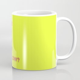 Have You Ever Been Mellow ? Coffee Mug
